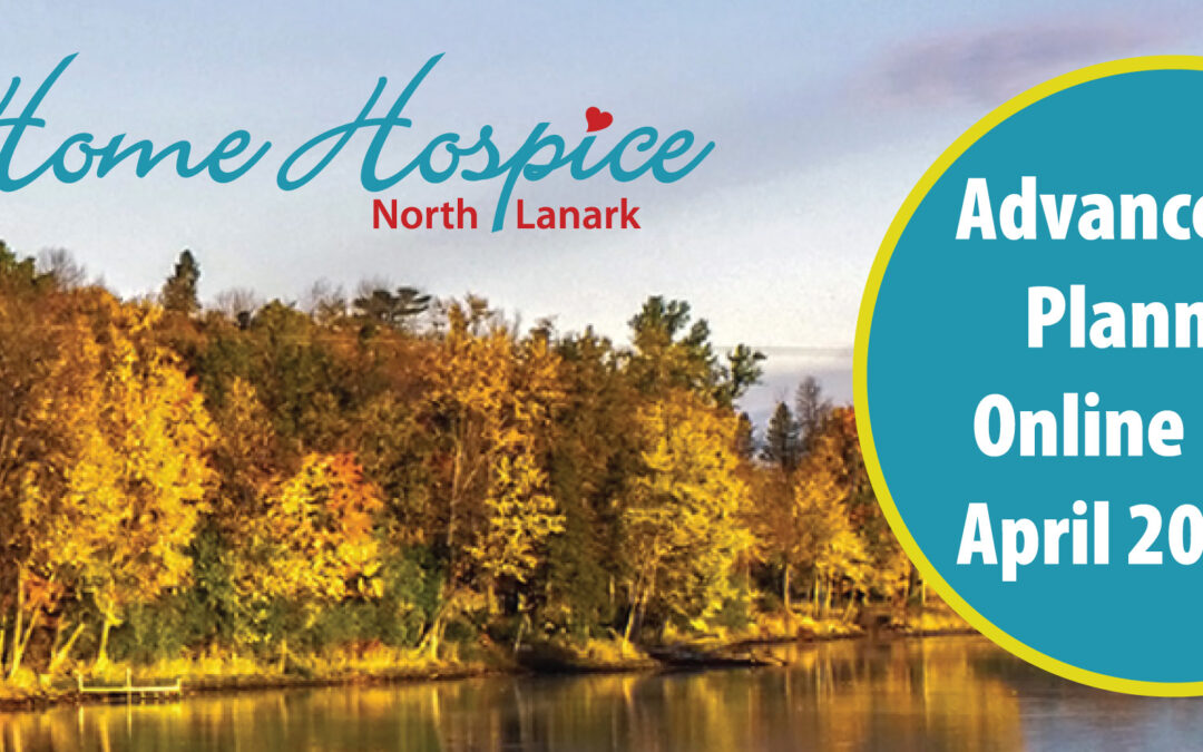 Home Hospice North Lanark Presents an Advance Care Planning Online Event, April 20, 2021